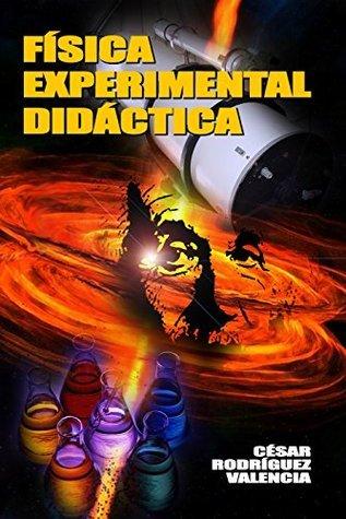 FÍSICA EXPERIMENTAL DIDÁCTICA: Física Experimental Didáctica  by  Jacob Rodríguez Valencia