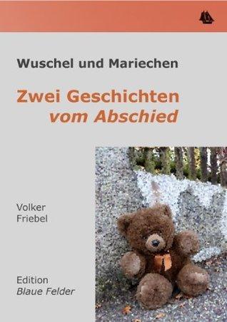 Wuschel und Mariechen - Zwei Geschichten vom Abschied  by  Volker Friebel