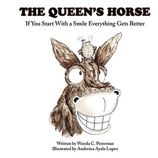 The Queens Horse: If You Start With a Smile Everything Gets Better Wanda Peterman