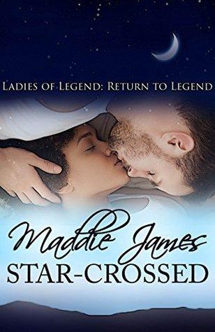Star-Crossed: Return to Legend (Ladies of Legend Book 25)  by  Maddie James