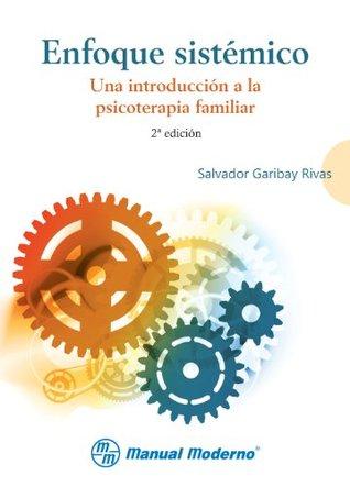 Enfoque sistémico. Una introducción a la psicoterapia familiar  by  Salvador Garibay Rivas