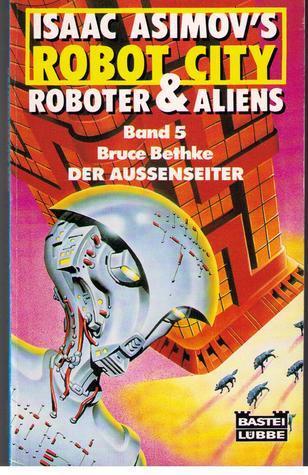 Der Aussenseiter (Isaac Asimovs Robot City: Robots and Aliens, #5)  by  Bruce Bethke