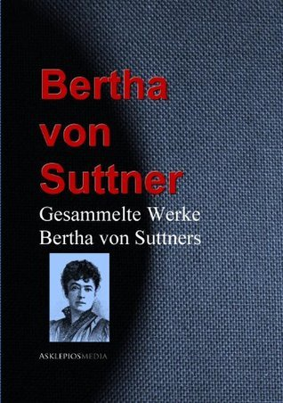 Gesammelte Werke Bertha von Suttners Bertha von Suttner