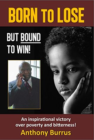 Born to Lose, But Bound to Win: An Inspirational Victory Over Poverty and Bitterness!  by  Anthony Burrus