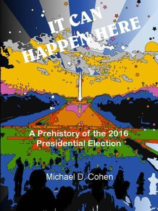 It Can Happen Here  by  Michael D. Cohen