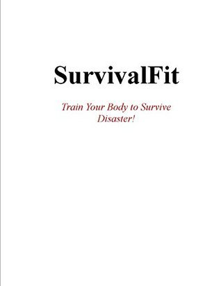SurvivalFit: Train Your Body to Survive Disaster!  by  Mark Dillon