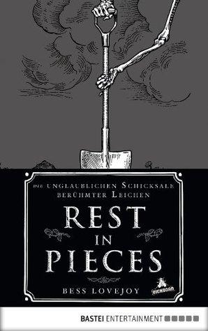 Rest in Pieces: Die unglaublichen Schicksale berühmter Leichen  by  Bess Lovejoy
