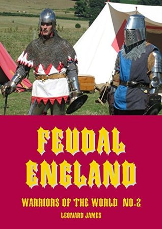 Feudal England 1100 - 1300 (Warriors of the World Book 2)  by  Leonard James