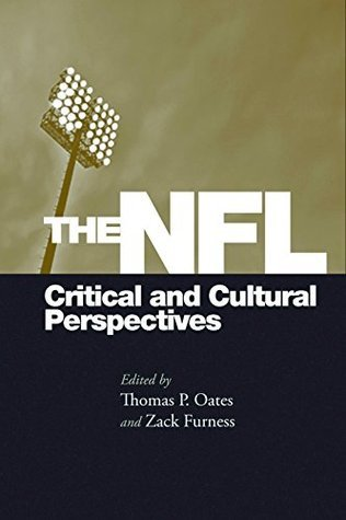 The NFL: Critical and Cultural Perspectives Thomas Oates