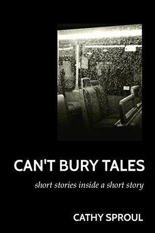 Cant Bury Tales: Short Stories Inside a Short Story  by  Cathy Sproul