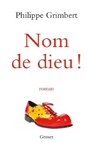 Nom de dieu ! : roman  by  Philippe Grimbert
