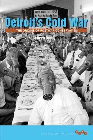 Detroits Cold War: The Origins of Postwar Conservatism  by  Colleen Doody