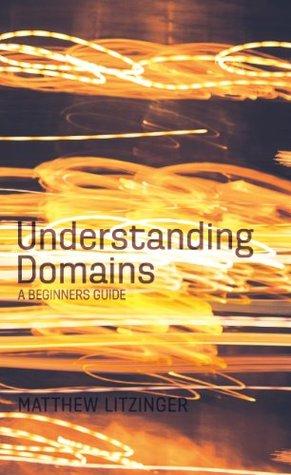 Understanding Domains - A Beginners Guide Matt Litzinger