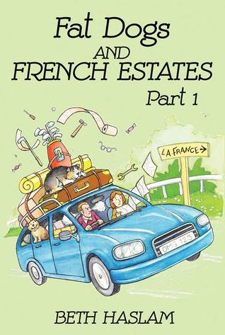 Fat Dogs And French Estates - Part 1 Beth Haslam