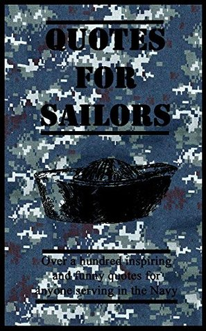 Quotes for Sailors: Over a hundred inspiring and funny quotes for anyone serving in the Navy (Quotes for Military Personnel Book 2) Maurus MacGregor