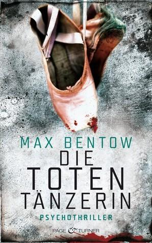Die Totentänzerin (Nils Trojan, #3) Max Bentow