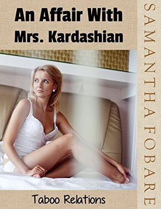 An Affair with Mrs. Kardashian: Taboo Relations  by  Samantha Fobare