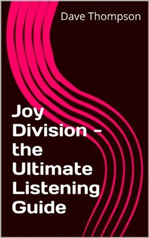 Joy Division - the Ultimate Listening Guide Dave Thompson