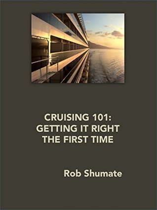 CRUISING 101: GETTING IT RIGHT THE FIRST TIME  by  Rob Shumate