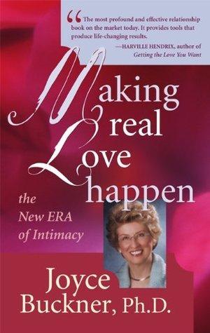Making Real Love Happen: The New ERA of Intimacy  by  Joyce Buckner