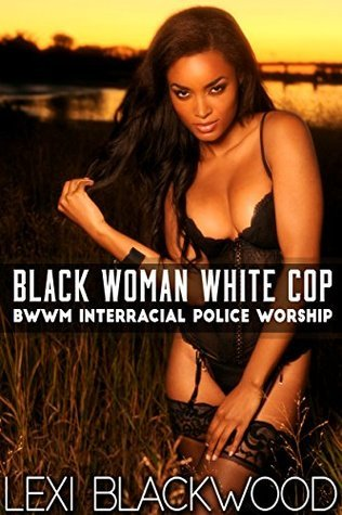 Black Woman White Cop Lexi Blackwood