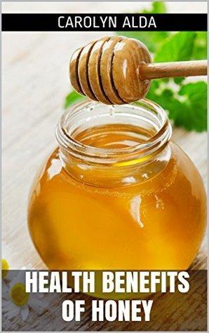 Health Benefits of Honey  by  Carolyn Alda