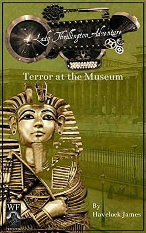 A Lady Thrillington Adventure: Terror at the Museum  by  Havelock James