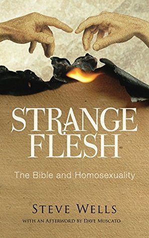 Strange Flesh: The Bible and Homosexuality  by  Steve Wells