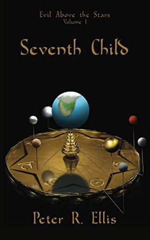 Seventh Child (Evil Above the Stars Book 1)  by  Peter R. Ellis