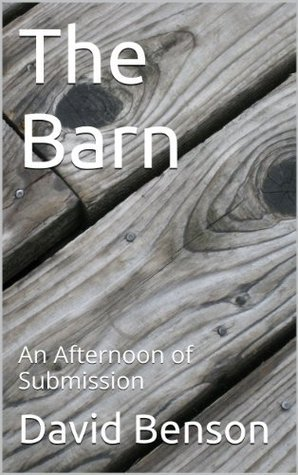 The Barn: An Afternoon of Submission  by  David M. Benson