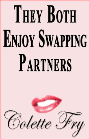 They Both Enjoy Swapping Partners (SWINGERS Book 15)  by  Colette Fry