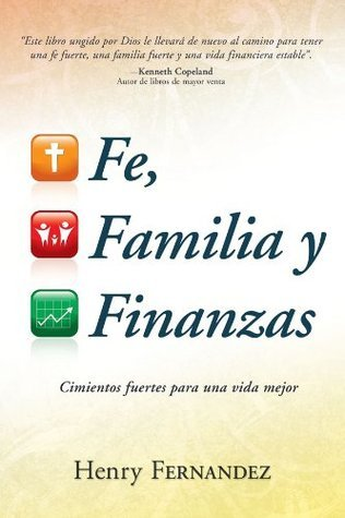 Fe, Familia Y Finanzas  by  Henry Fernandez