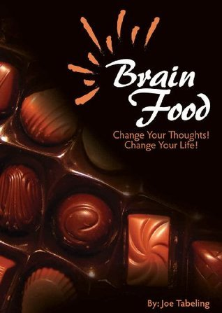 Brain Food - Change Your Thoughts, Change Your Life  by  Joe Tabeling