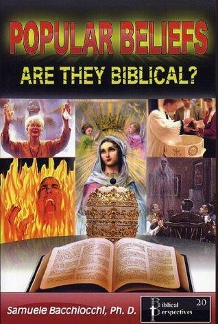 Popular Beliefs: Are They Biblical? Samuele Bacchiocchi