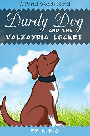 Dardy Dog and the Valzaydia Locket: A Portal Worlds Novel K.E.G