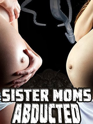 Sister Moms Abducted: A Milky, Monstrous Erotic Short Clara Bright