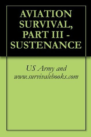 AVIATION SURVIVAL, PART III - SUSTENANCE  by  US Army and www.survivalebooks.com