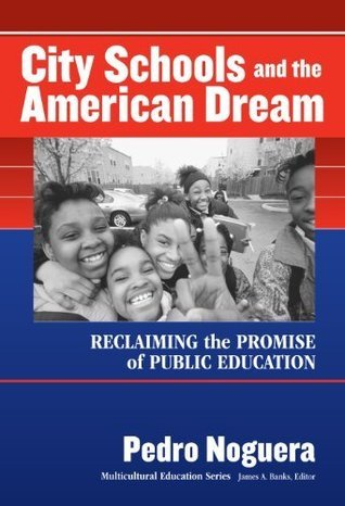 City Schools and the American Dream: Reclaiming the Promise of American Education (Multicultural Education Series)  by  Pedro Noguera