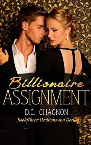 Decision and Destiny (Billionaire Assignment #3) D.C. Chagnon