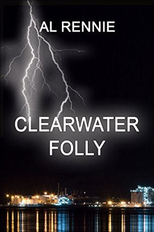 Clearwater Folly (Clearwater Series Book 21)  by  Al Rennie