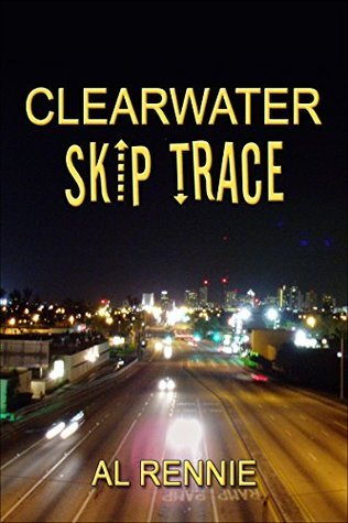 Clearwater Skip Trace (Clearwater Series Book 19)  by  Al Rennie