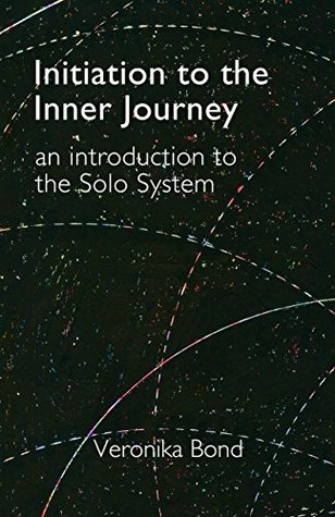 Initiation to the Inner Journey: an introduction to the Solo System Veronika Bond