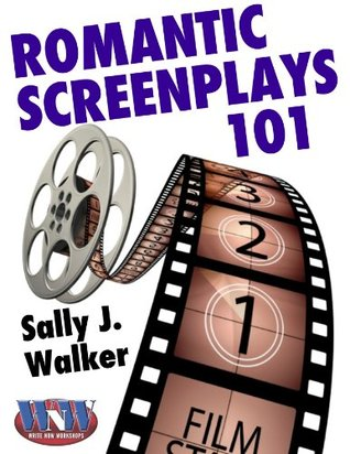 Romantic Screenplays 101 (Write Now Workshops© Book 2)  by  Sally J. Walker