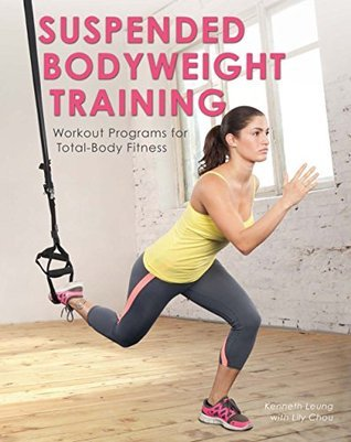 Suspended Bodyweight Training: Workout Programs for Total-Body Fitness Lily Chou