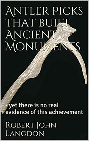 Antler Picks that built Ancient Monuments: - yet there is no real evidence of this achievement (13 Ancient things that dont make sense in History) Robert John Langdon