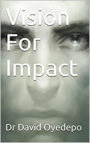 Vision For Impact (Making Maximum Impact Book 2)  by  David Oyedepo