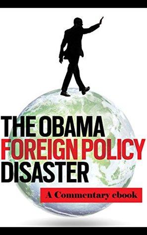 The Obama Foreign Policy Disaster John Podhoretz