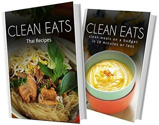 Thai Recipes and Clean Meals On A Budget In 10 Minutes Or Less: 2 Book Combo Samantha Evans