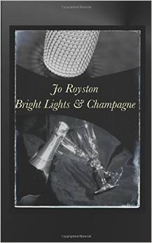 Bright Lights & Champagne  by  Jo Royston