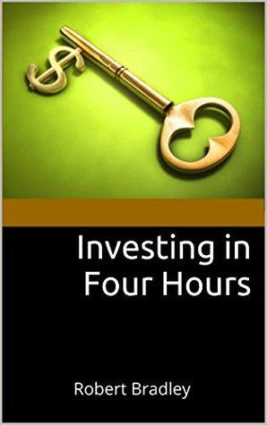 Investing in Four Hours: Robert Bradley  by  Robert Bradley